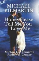 Honey Please Tell Me You Love Me