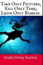 Take Only Pictures: Scuba Diving Log Book, 100 Pages.