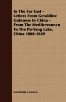 In The Far East - Letters From Geraldine Guinness In China - From The Mediterranean To The Po-Yang Lake, China 1888-1889