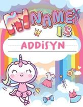 My Name is Addisyn: Personalized Primary Tracing Book / Learning How to Write Their Name / Practice Paper Designed for Kids in Preschool a