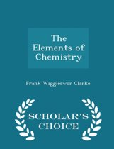 The Elements of Chemistry - Scholar's Choice Edition