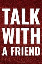 Talk With A Friend