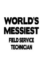World's Messiest Field Service Technician: Best Field Service Technician Notebook, Journal Gift, Diary, Doodle Gift or Notebook - 6 x 9 Compact Size-