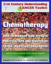 21st Century Understanding Cancer Toolkit: Chemotherapy, Management of Side Effects, Trials, Investigational Drugs - Information for Patients, Families, Caregivers about Chemo