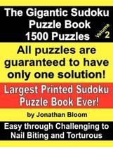 The Gigantic Sudoku Puzzle Book Volume 2. 1500 Puzzles. Easy Through Challenging to Nail Biting and Torturous. Largest Printed Sudoku Puzzle Book Ever.