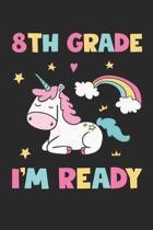 8th Grade I'm Ready - Unicorn Back To School Gift - Notebook For Eigth Grade Girls - Girls Unicorn Writing Journal: Medium College-Ruled Journey Diary
