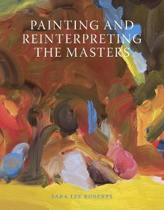 Painting and Reinterpreting the Masters