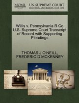 Boekomslag van 'Willis V. Pennsylvania R Co U.S. Supreme Court Transcript of Record with Supporting Pleadings'