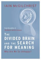 The Divided Brain and the Search for Meaning: Why We Are So Unhappy