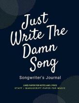 Just Write the Damn Song Songwriting Journal
