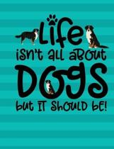Life Isn't All About Dogs But Is Should Be!: Journal Lined Blank Paper Diary Bernese Mountain Dog