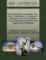 Royal American Industries, Inc., et al., Petitioners, V. Dolores K. Murphy et al. U.S. Supreme Court Transcript of Record with Supporting Pleadings
