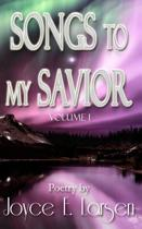 Songs to My Savior Volume I