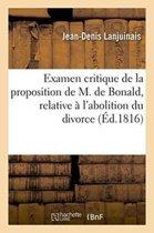 Examen Critique de la Proposition de M. de Bonald, Relative � l'Abolition Du Divorce