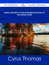 Burial Mounds of the Northern Sections of the United States - The Original Classic Edition