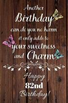 Another Birthday can do you no harm it only adds to your sweetness and charm Happy 82nd Birthday: 82 Year Old Birthday Gift Gratitude Journal / Notebo