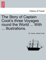 The Story of Captain Cook's Three Voyages Round the World ... with ... Illustrations.