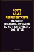 Route Sales Representative, Because Freaking Awesome Is Not An Official Job Title: Career Motivational Quotes 6x9 120 Pages Blank Lined Notebook Journ