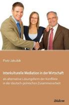Interkulturelle Mediation in der Wirtschaft als alternative L sungsform der Konflikte in der deutsch-polnischen Zusammenarbeit.