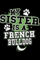 My Sister Is A French Bulldog: My Sister Is A French Bulldog Funny Dog Owner Journal/Notebook Blank Lined Ruled 6x9 100 Pages