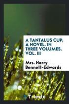 A Tantalus Cup; A Novel. in Three Volumes. Vol. III