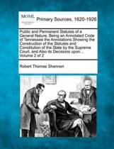 Public and Permanent Statutes of a General Nature, Being an Annotated Code of Tennessee the Annotations Showing the Construction of the Statutes and Constitution of the State by the Supreme Court, and Also Its Decisions Upon... Volume 2 of 2