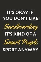 It's Okay If You Don't Like Sandboarding It's Kind Of A Smart People Sport Anyway: A Sandboarding Journal Notebook to Write Down Things, Take Notes, R