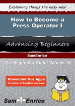 How to Become a Press Operator I