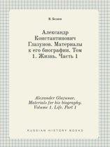 Alexander Glazunov. Materials for His Biography. Volume 1. Life. Part 1