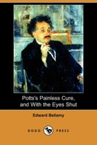 Potts's Painless Cure, and with the Eyes Shut (Dodo Press)