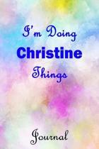 I'm Doing Christine Things Journal: Christine First Name Personalized Journal 6x9 Notebook, Wide Ruled (Lined) blank pages, Cute Pastel Notepad, Water