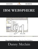 IBM WebSphere 91 Success Secrets - 91 Most Asked Questions On IBM WebSphere - What You Need To Know