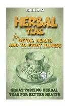 Herbal Teas for Detox, Health and to Fight Illness