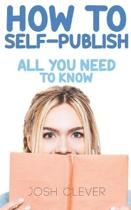 How to Self-Publish: All You Need to Know