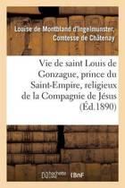 Vie de Saint Louis de Gonzague, Prince Du Saint-Empire, Religieux de la Compagnie de J�sus