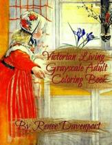 Victorian Living Grayscale Adult Coloring Book