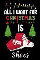 All I Want For Christmas Is Shoes: Shoes lovers Appreciation gifts for Xmas, Funny Shoes Christmas Notebook / Thanksgiving & Christmas Gift