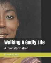 Walking A Godly Life: A Transformation
