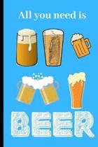 All you need is Beer: Beer gifts for Beer lovers.Novelty, Funny, Gift.120 pages Lined Paperback Journal. Size 6 x 9.