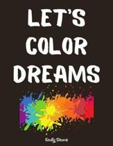 Let's Color DREAMS: bullet journal Lined paper & Blank Paper for Writing and Drawing Inspirational Gifts For You Daily Diary notebook jour