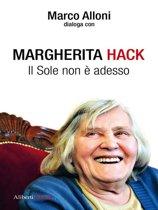 Margherita Hack. Il sole non è adesso