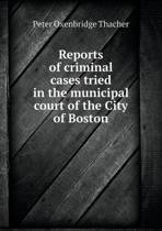 Reports of Criminal Cases Tried in the Municipal Court of the City of Boston