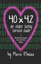 40x42: An Online Dating Survival Guide: Real Life Lessons from 40 First Dates