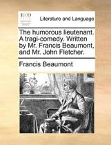 The Humorous Lieutenant. a Tragi-Comedy. Written by Mr. Francis Beaumont, and Mr. John Fletcher