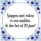 Tegeltje met Spreuk (Tegeltjeswijsheid): Stoppen met roken is een makkie, ik doe het al 20 jaar! + Kado verpakking & Plakhanger