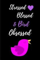 Stressed Blessed & Bird Obsessed
