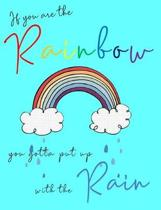 If you are the Rainbow, you gotta put up with the Rain: The Encouraging Quotes series College Ruled Composition Notebook in 7.44'' x 9.69'' for note-tak