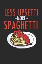Less Upsetti More Spaghetti: Nudeln Pasta Italienisch Notizbuch liniert DIN A5 - 120 Seiten f�r Notizen, Zeichnungen, Formeln - Organizer Schreibhe