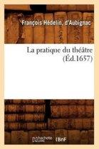 La Pratique Du Th tre ( d.1657)