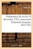 Ordonnance Du Roi Du 10 Decembre 1762, Concernant L'Infanterie Francoise